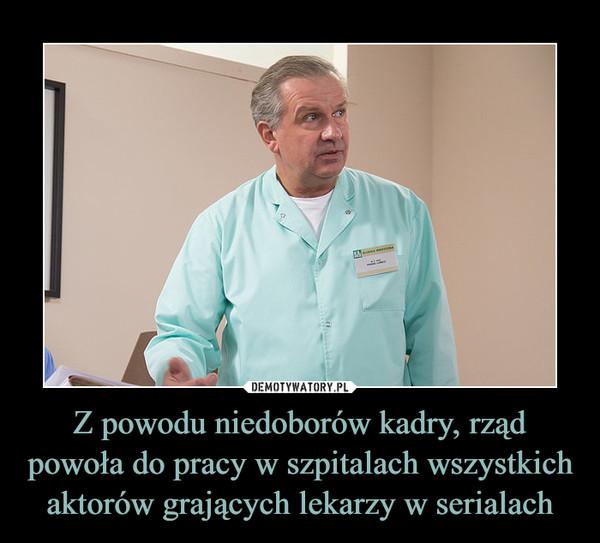 Z powodu niedoborów kadry, rząd powoła do pracy w szpitalach wszystkich aktorów grających lekarzy w serialach –