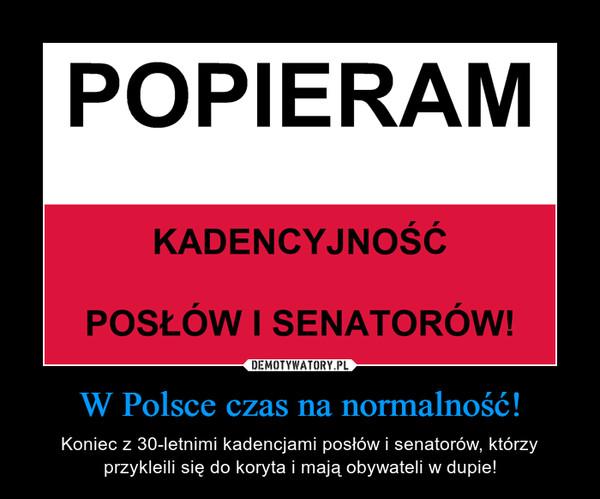 W Polsce czas na normalność! – Koniec z 30-letnimi kadencjami posłów i senatorów, którzy przykleili się do koryta i mają obywateli w dupie!