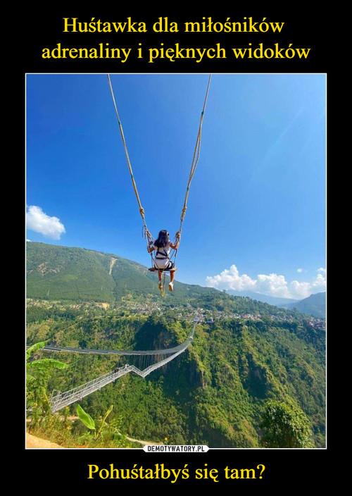 Huśtawka dla miłośników  adrenaliny i pięknych widoków Pohuśtałbyś się tam?