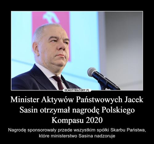 Minister Aktywów Państwowych Jacek Sasin otrzymał nagrodę Polskiego Kompasu 2020