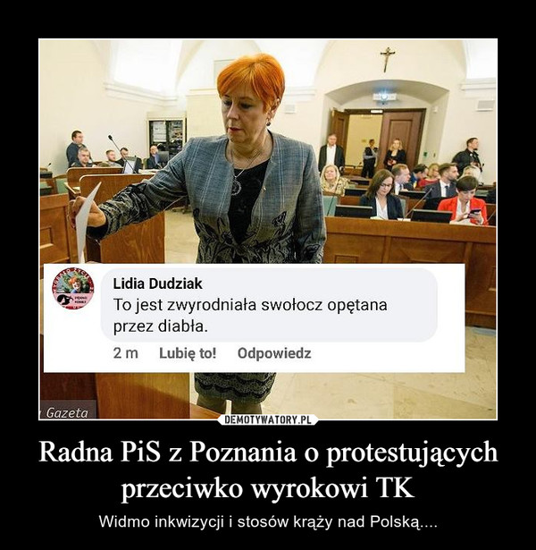 Radna PiS z Poznania o protestujących przeciwko wyrokowi TK – Widmo inkwizycji i stosów krąży nad Polską....