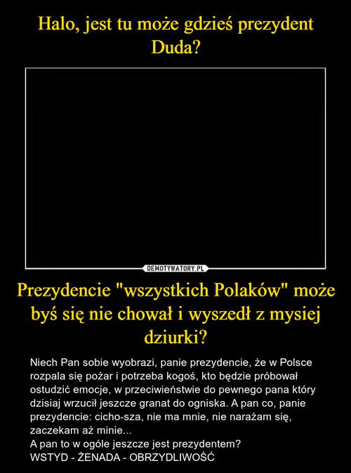 """Halo, jest tu może gdzieś prezydent Duda? Prezydencie """"wszystkich Polaków"""" może byś się nie chował i wyszedł z mysiej dziurki?"""