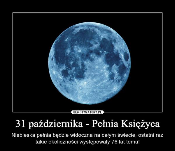 31 października - Pełnia Księżyca – Niebieska pełnia będzie widoczna na całym świecie, ostatni raz takie okoliczności występowały 76 lat temu!