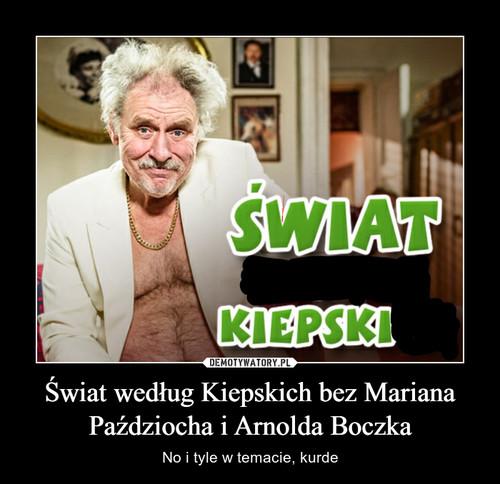 Świat według Kiepskich bez Mariana Paździocha i Arnolda Boczka