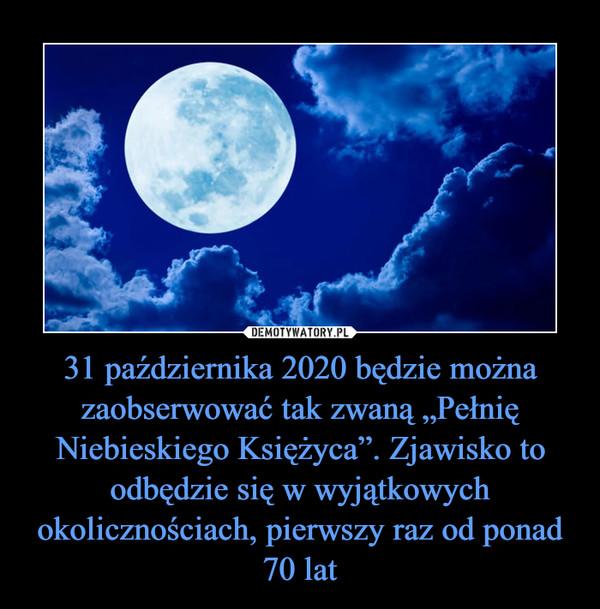 """31 października 2020 będzie można zaobserwować tak zwaną """"Pełnię Niebieskiego Księżyca"""". Zjawisko to odbędzie się w wyjątkowych okolicznościach, pierwszy raz od ponad 70 lat –"""