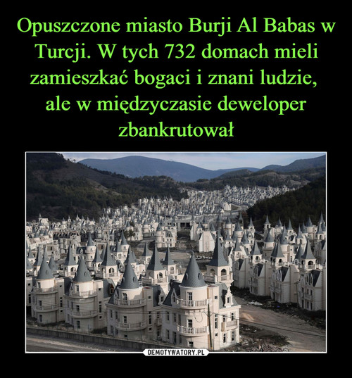 Opuszczone miasto Burji Al Babas w Turcji. W tych 732 domach mieli zamieszkać bogaci i znani ludzie,  ale w międzyczasie deweloper zbankrutował