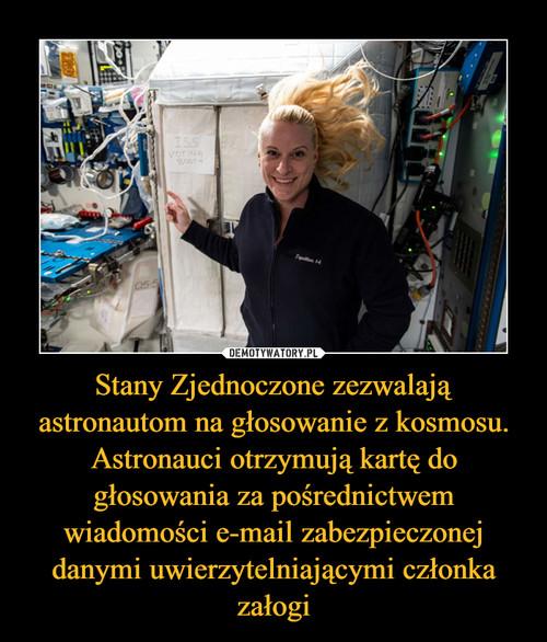 Stany Zjednoczone zezwalają astronautom na głosowanie z kosmosu. Astronauci otrzymują kartę do głosowania za pośrednictwem wiadomości e-mail zabezpieczonej danymi uwierzytelniającymi członka załogi