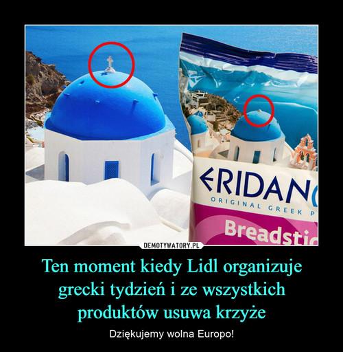 Ten moment kiedy Lidl organizuje grecki tydzień i ze wszystkich produktów usuwa krzyże
