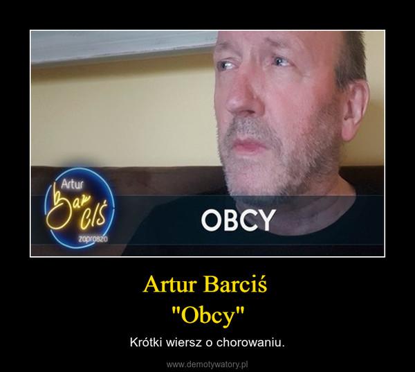 """Artur Barciś """"Obcy"""" – Krótki wiersz o chorowaniu."""