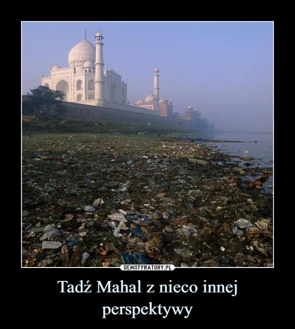 Tadź Mahal z nieco innej perspektywy –