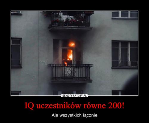 IQ uczestników równe 200!