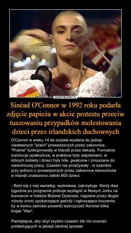 Sinéad O'Connor w 1992 roku podarła zdjęcie papieża w akcie protestu przeciw tuszowaniu przypadków molestowania dzieci przez irlandzkich duchownych