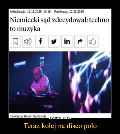 Teraz kolej na disco polo