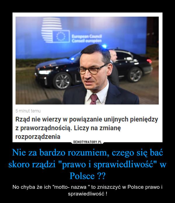 """Nie za bardzo rozumiem, czego się bać skoro rządzi """"prawo i sprawiedliwość"""" w Polsce ?? – No chyba że ich """"motto- nazwa """" to zniszczyć w Polsce prawo i sprawiedliwość !"""