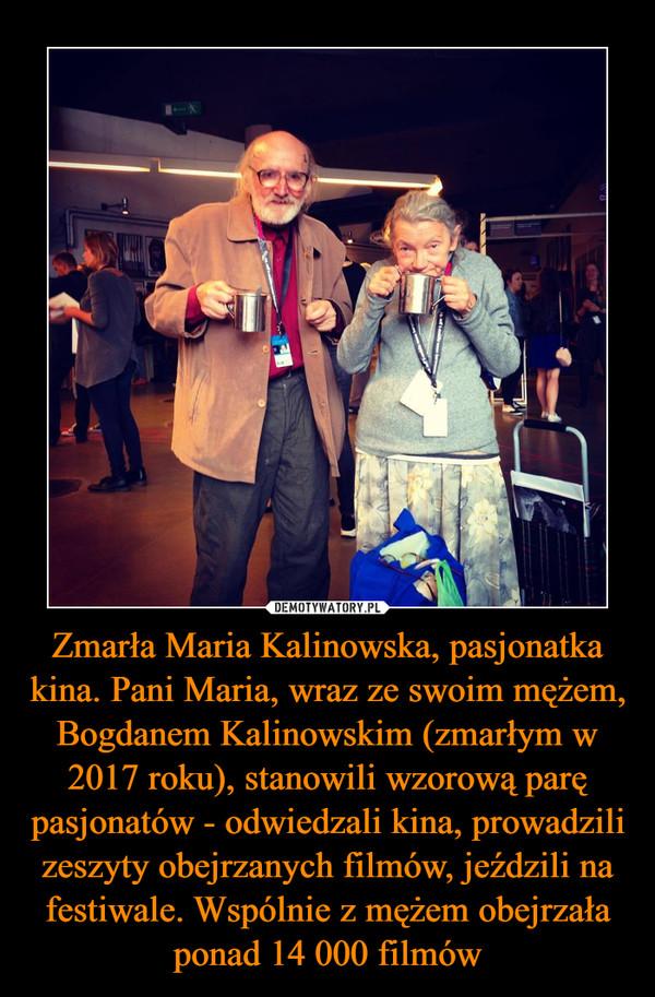 Zmarła Maria Kalinowska, pasjonatka kina. Pani Maria, wraz ze swoim mężem, Bogdanem Kalinowskim (zmarłym w 2017 roku), stanowili wzorową parę pasjonatów - odwiedzali kina, prowadzili zeszyty obejrzanych filmów, jeździli na festiwale. Wspólnie z mężem obejrzała ponad 14 000 filmów –