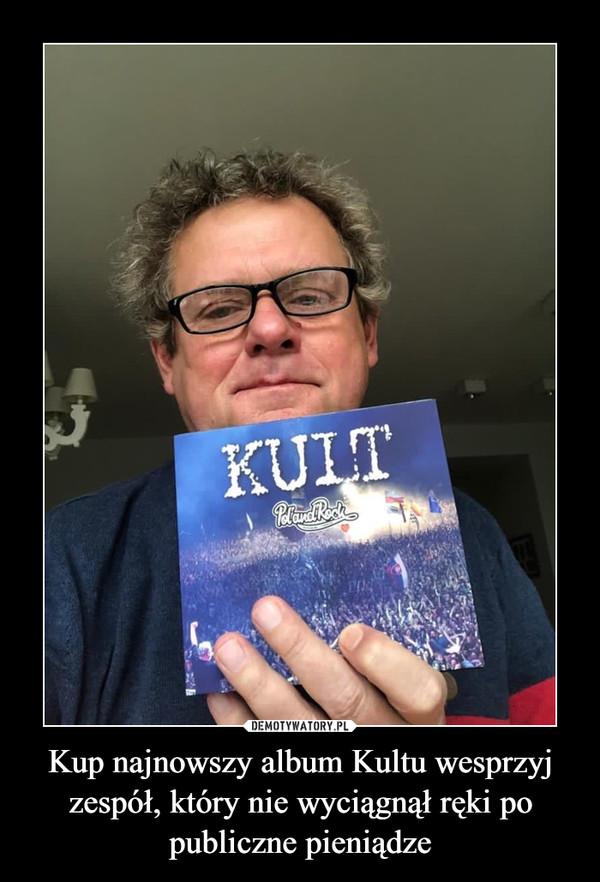 Kup najnowszy album Kultu wesprzyj zespół, który nie wyciągnął ręki po publiczne pieniądze –