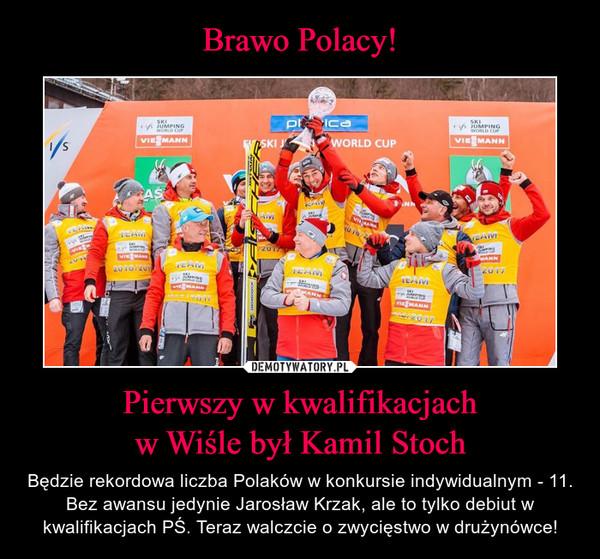 Pierwszy w kwalifikacjachw Wiśle był Kamil Stoch – Będzie rekordowa liczba Polaków w konkursie indywidualnym - 11. Bez awansu jedynie Jarosław Krzak, ale to tylko debiut w kwalifikacjach PŚ. Teraz walczcie o zwycięstwo w drużynówce!