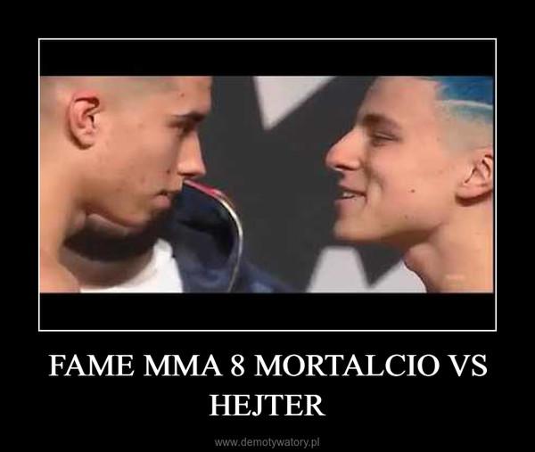 FAME MMA 8 MORTALCIO VS HEJTER –