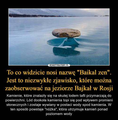 """To co widzicie nosi nazwę """"Baikal zen"""". Jest to niezwykłe zjawisko, które można zaobserwować na jeziorze Bajkał w Rosji"""