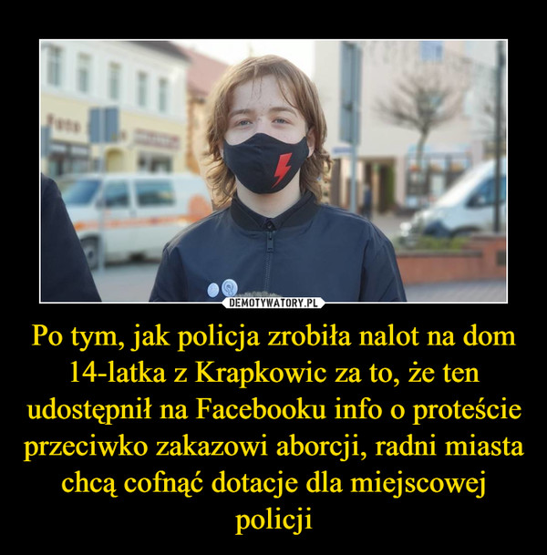 Po tym, jak policja zrobiła nalot na dom 14-latka z Krapkowic za to, że ten udostępnił na Facebooku info o proteście przeciwko zakazowi aborcji, radni miasta chcą cofnąć dotacje dla miejscowej policji –