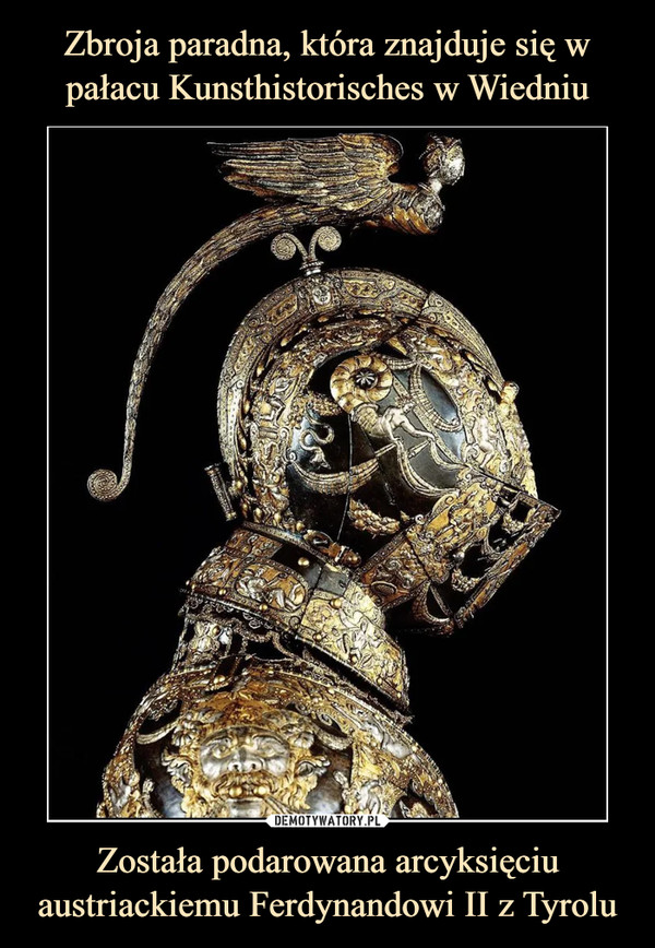 Została podarowana arcyksięciu austriackiemu Ferdynandowi II z Tyrolu –