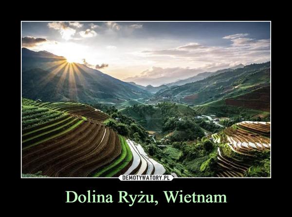 Dolina Ryżu, Wietnam –