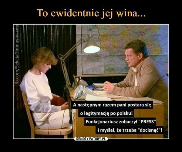 """–  A następnym razem pani postara sięo legitymację po polsku!Funkcjonariusz zobaczył 'PRESSi myślał, że trzeba """"docisnąć""""!"""