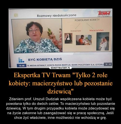 """Ekspertka TV Trwam """"Tylko 2 role kobiety: macierzyństwo lub pozostanie dziewicą"""""""