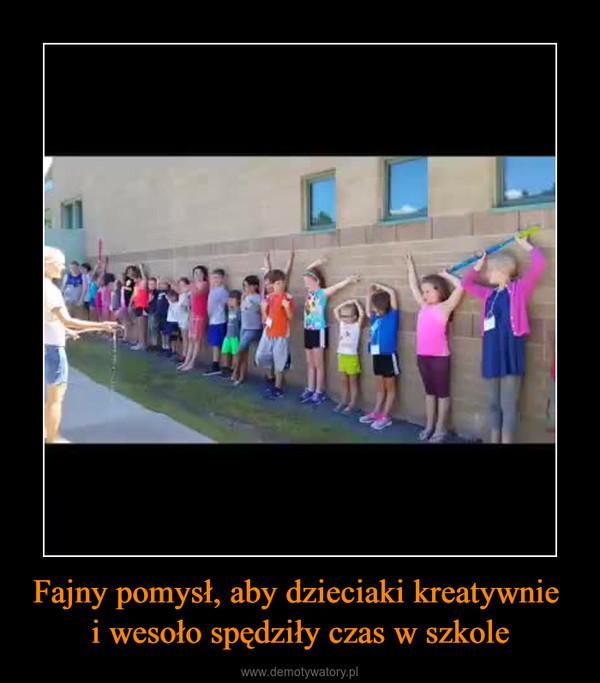 Fajny pomysł, aby dzieciaki kreatywnie i wesoło spędziły czas w szkole –