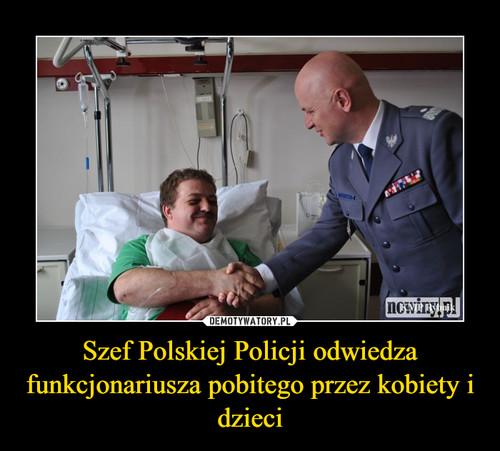 Szef Polskiej Policji odwiedza funkcjonariusza pobitego przez kobiety i dzieci