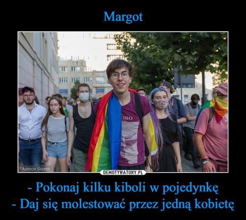 Margot - Pokonaj kilku kiboli w pojedynkę - Daj się molestować przez jedną kobietę
