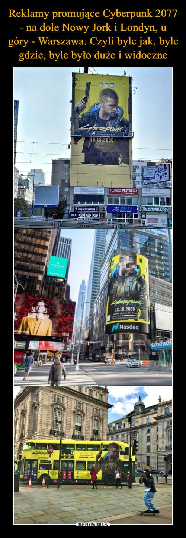 Reklamy promujące Cyberpunk 2077 - na dole Nowy Jork i Londyn, u góry - Warszawa. Czyli byle jak, byle gdzie, byle było duże i widoczne