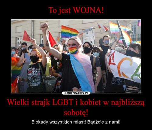 To jest WOJNA! Wielki strajk LGBT i kobiet w najbliższą sobotę!