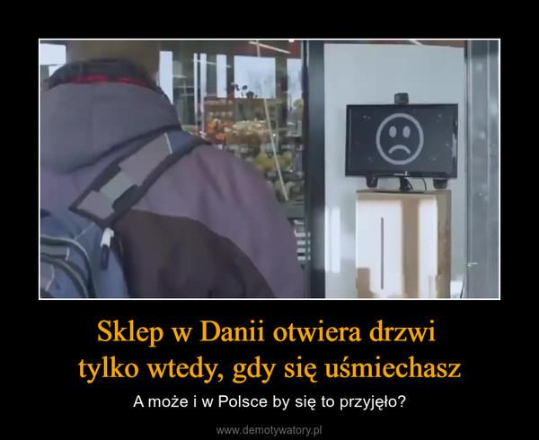 Sklep w Danii otwiera drzwi tylko wtedy, gdy się uśmiechasz – A może i w Polsce by się to przyjęło?