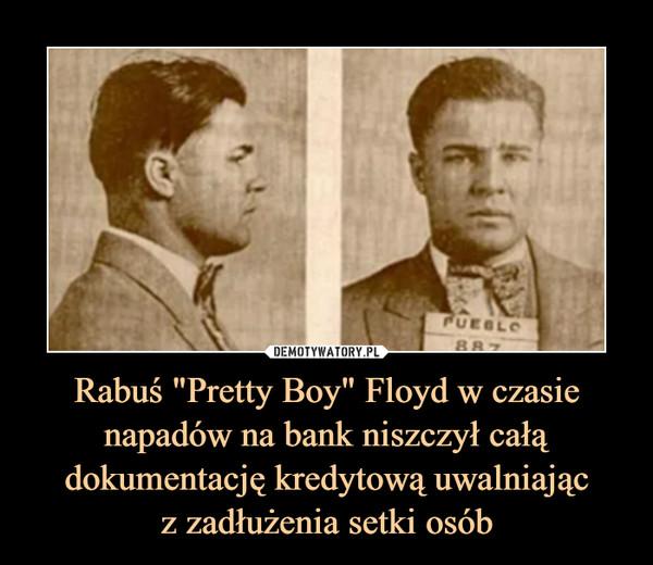 """Rabuś """"Pretty Boy"""" Floyd w czasie napadów na bank niszczył całą dokumentację kredytową uwalniającz zadłużenia setki osób –"""