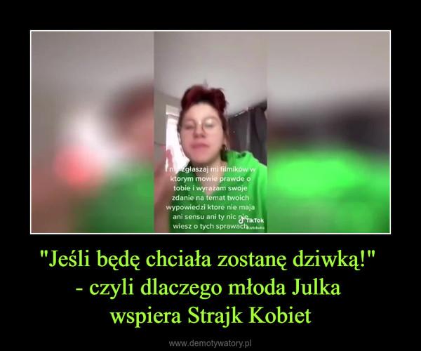 """""""Jeśli będę chciała zostanę dziwką!"""" - czyli dlaczego młoda Julka wspiera Strajk Kobiet –"""