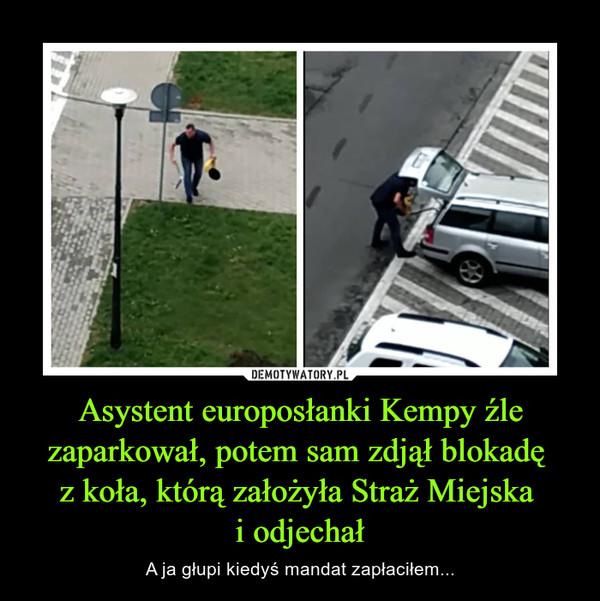 Asystent europosłanki Kempy źle zaparkował, potem sam zdjął blokadę z koła, którą założyła Straż Miejska i odjechał – A ja głupi kiedyś mandat zapłaciłem...