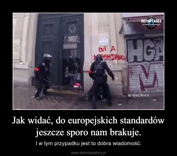 Jak widać, do europejskich standardów jeszcze sporo nam brakuje. – I w tym przypadku jest to dobra wiadomość.