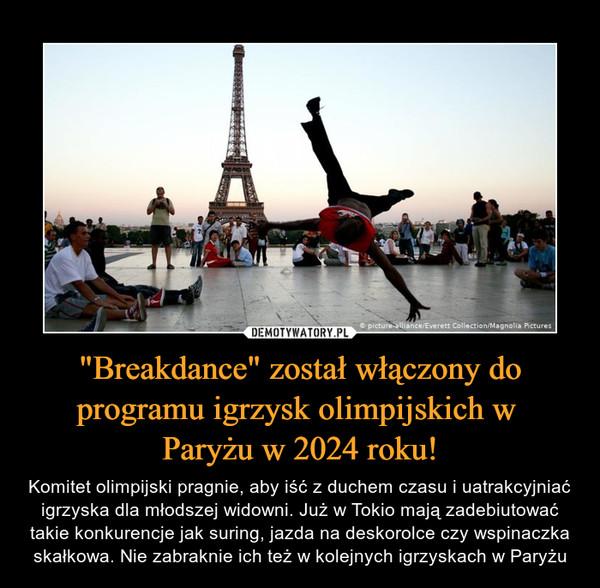 """""""Breakdance"""" został włączony do programu igrzysk olimpijskich w Paryżu w 2024 roku! – Komitet olimpijski pragnie, aby iść z duchem czasu i uatrakcyjniać igrzyska dla młodszej widowni. Już w Tokio mają zadebiutować takie konkurencje jak suring, jazda na deskorolce czy wspinaczka skałkowa. Nie zabraknie ich też w kolejnych igrzyskach w Paryżu"""