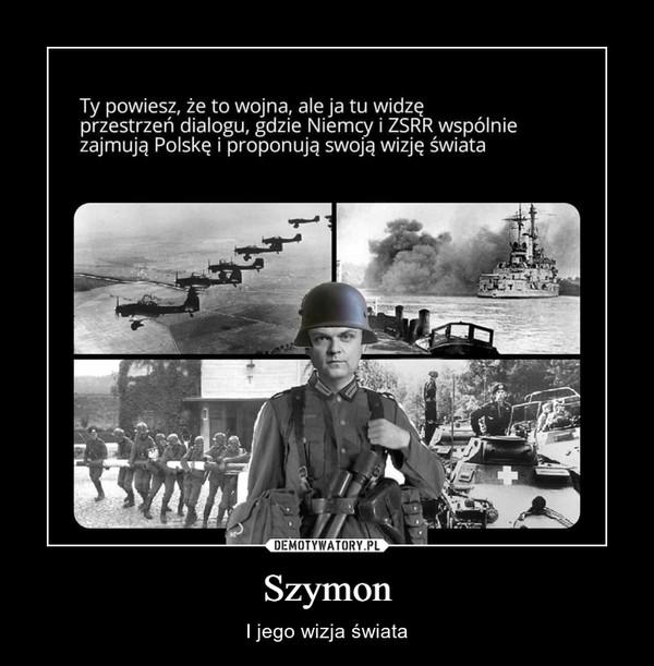 Szymon – I jego wizja świata