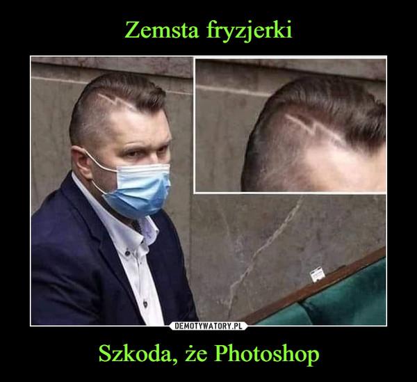 Szkoda, że Photoshop –