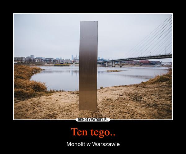 Ten tego.. – Monolit w Warszawie