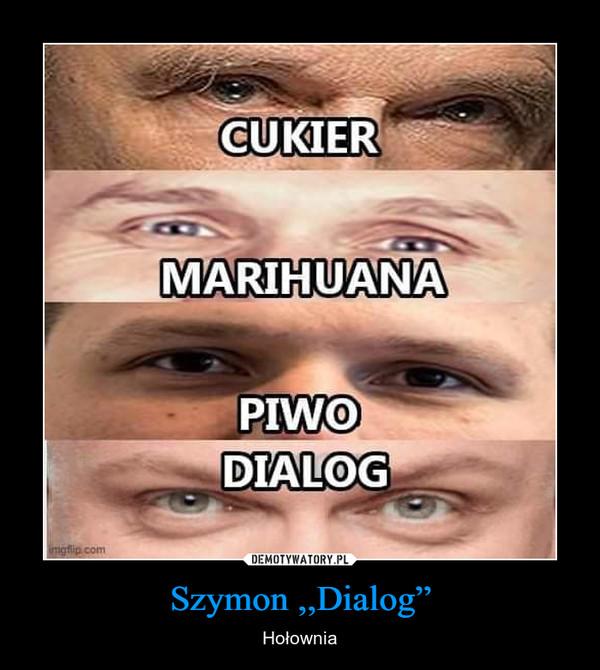 """Szymon ,,Dialog"""" – Hołownia"""