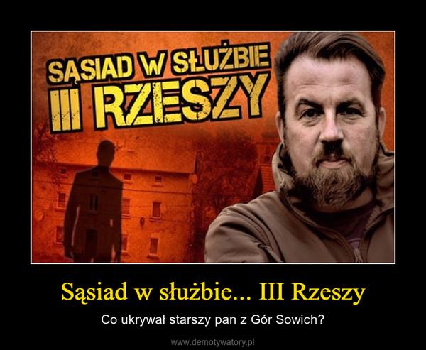 Sąsiad w służbie... III Rzeszy – Co ukrywał starszy pan z Gór Sowich?