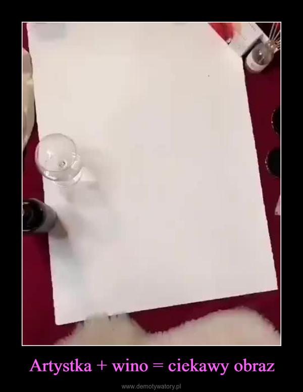 Artystka + wino = ciekawy obraz –