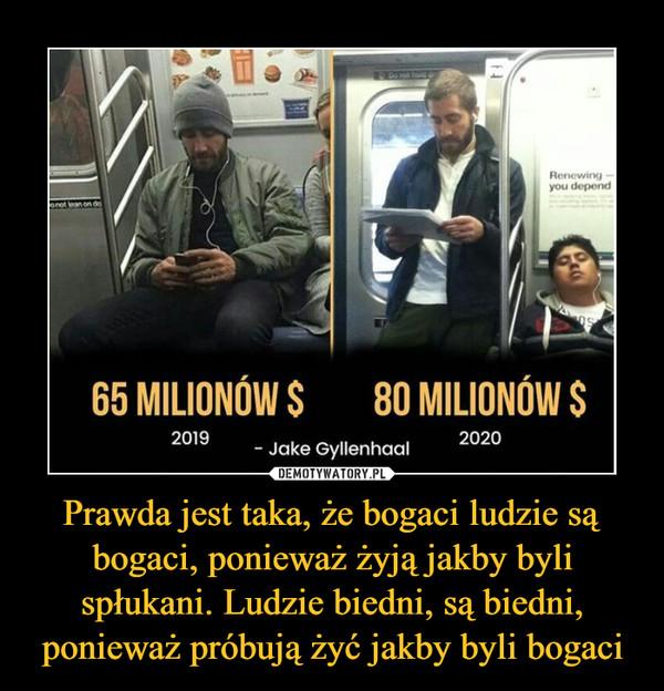 Prawda jest taka, że bogaci ludzie są bogaci, ponieważ żyją jakby byli spłukani. Ludzie biedni, są biedni, ponieważ próbują żyć jakby byli bogaci –