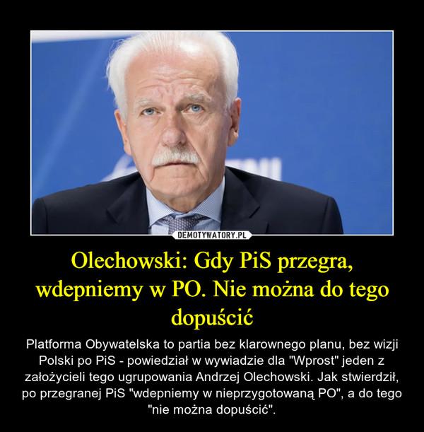 """Olechowski: Gdy PiS przegra, wdepniemy w PO. Nie można do tego dopuścić – Platforma Obywatelska to partia bez klarownego planu, bez wizji Polski po PiS - powiedział w wywiadzie dla """"Wprost"""" jeden z założycieli tego ugrupowania Andrzej Olechowski. Jak stwierdził, po przegranej PiS """"wdepniemy w nieprzygotowaną PO"""", a do tego """"nie można dopuścić""""."""