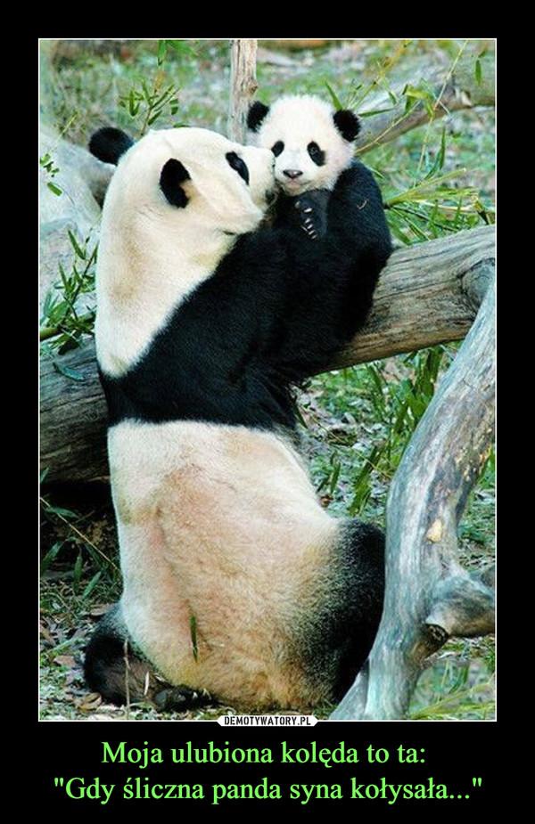 """Moja ulubiona kolęda to ta: """"Gdy śliczna panda syna kołysała..."""" –"""
