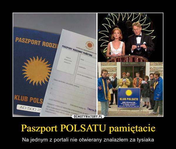 Paszport POLSATU pamiętacie – Na jednym z portali nie otwierany znalazłem za tysiaka