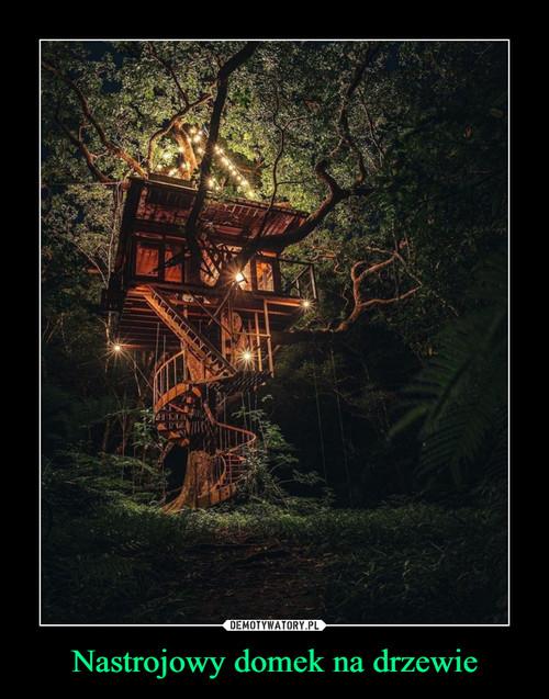 Nastrojowy domek na drzewie